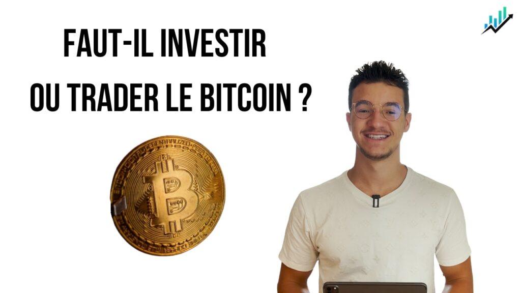 Faut-il investir ou trader le Bitcoin